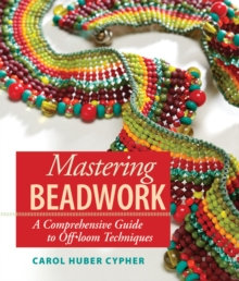 Mastering Beadwork : A Comprehensive Guide to Off-Loom Techniques, Spiral bound Book