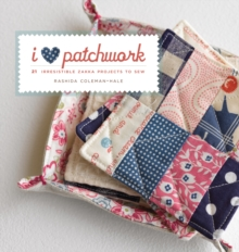 I Love Patchwork : 21 Irresistible Zakka Projects to Sew, Paperback