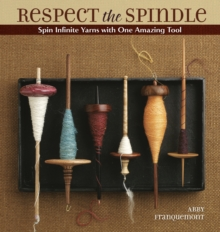 Respect the Spindle : Spin Infinite Yarns with One AmazingTool, Paperback