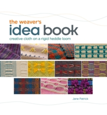 The Weaver's Idea Book : Creative Cloth on a Rigid-Heddle Loom, Hardback
