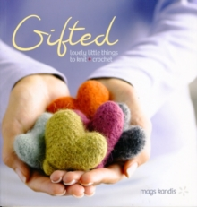 Gifted : Lovely Little Things to Knit and Crochet, Paperback Book