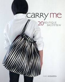 Carry Me : 30 Boutique Bags to Sew, Paperback