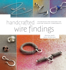 Handcrafted Wire Findings : Techniques and Designs for Custom Jewelry Components, Paperback