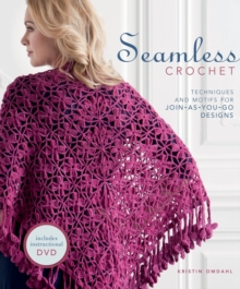 Seamless Crochet : Techniques and Motifs for Join-as-you-go Designs, Paperback