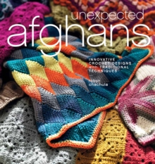 Unexpected Afghans : Innovative Crochet Designs with Traditional Techniques, Paperback Book