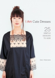 I am Cute Dresses : 25 Simple Designs to Sew, Paperback