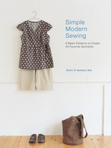 Simple Modern Sewing : 8 Basic Patterns to Create 25 Favorite Garments, Paperback