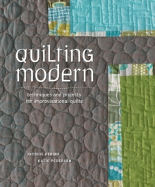 Quilting Modern : Techniques and Projects for Improvisational Quilts, Paperback Book