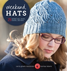 Weekend Hats : 25 Knitted Caps, Berets, Cloches, and More, Paperback