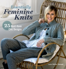 Essentially Feminine Knits : 25 Must-Have Chic Designs, Paperback