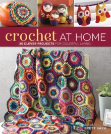 Crochet at Home : 25 Clever Projects for Colorful Living, Paperback Book