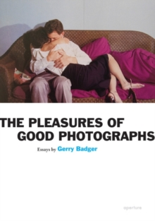 The Pleasures of Good Photographs, Paperback