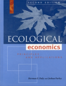 Ecological Economics : Principles and Applications, Hardback