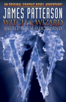 James Patterson's Witch & Wizard : Battle for Shadowland Volume 1, Hardback