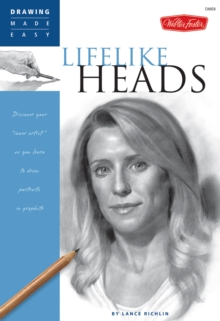 Lifelike Heads : Discover Your Inner Artist as You Learn to Draw Portraits in Graphite, Paperback