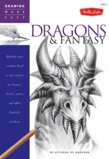 Dragons and Fantasy : Unleash Your Creative Beast as You Conjure Up Dragons, Fairies, Ogres, and Other Fantastic Creatures, Paperback