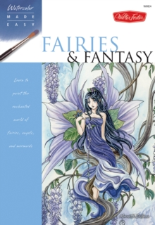 Watercolour Made Easy: Fairies and Fantasy : Learn to Paint the Enchanted World of Fairies, Angels, and Mermaids, Paperback Book