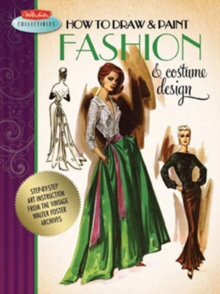 How to Draw & Paint Fashion & Costume Design : Step-by-step Art Instruction from the Vintage Walter Foster Archives, Paperback