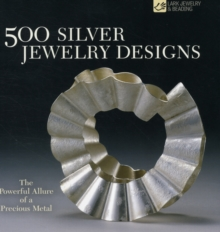 500 Silver Jewelry Designs : The Powerful Allure of a Precious Metal, Paperback