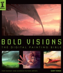 Bold Visions: The Digital Painting Bible : For Fantasy and Science-Fiction Artists, Paperback