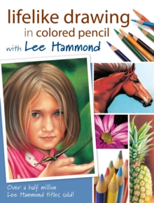 Lifelike Drawing in Colored Pencil with Lee Hammond, Paperback Book