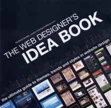 Web Designer's Idea Book : The Ultimate Guide to Themes, Trends and Styles in Website Design, Paperback Book