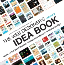 The Web Designer's Idea Book : The Latest Themes, Trends and Styles in Website Design Volume 2, Paperback