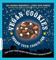 Vegan Cookies Invade Your Cookie Jar : 100 Dairy-Free Recipes for Everyone's Favorite Treats, Paperback
