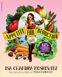 Appetite for Reduction : 125 Fast and Filling Low-Fat Vegan Recipes, Paperback