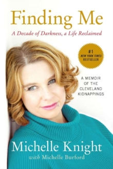 Finding Me : A Decade of Darkness, a Life Reclaimed: A Memoir of the Cleveland Kidnappings, Paperback Book