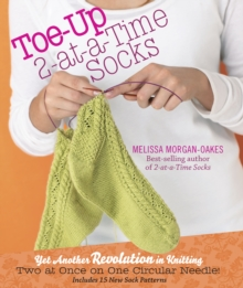Toe-Up 2-At-A-Time Socks : Yet Another Revolution in Knitting, Hardback