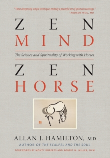 Zen Mind, Zen Horse : The Science and Spirituality of Working with Horses, Paperback