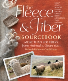 The Fleece and Fiber Sourcebook : More Than 200 Fibers from Animal to Spun Yarn, Paperback