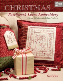 Christmas Patchwork Loves Embroidery : Hand Stitches, Holiday Projects, Paperback