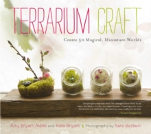 Terrarium Craft : Create 50 Magical, Miniature Worlds, Paperback