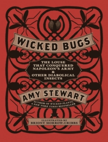 Wicked Bugs : The Louse That Conquered Napoleon's Army and Other Diabolical Insects, Hardback