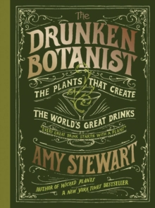 The Drunken Botanist : The Plants That Create The World's Great Drinks, Hardback