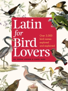 Latin for Bird Lovers : Over 3,000 bird names explored and explained, Hardback