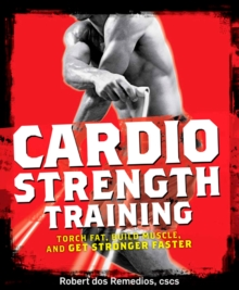 Men's Health Cardio Strength Training : Torch Fat, Build Muscle, and Get Stronger Faster, Paperback