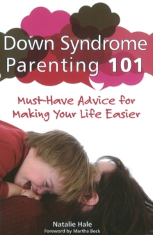 Down Syndrome Parenting 101 : Must-Have Advice for Making Your Life Easier, Paperback