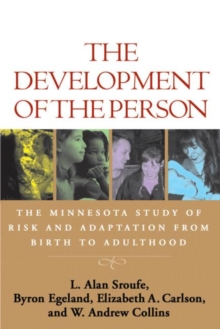The Development of the Person : The Minnesota Study of Risk and Adaptation from Birth to Adulthood, Paperback Book