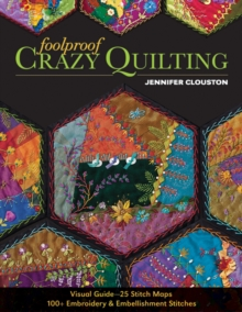 Foolproof Crazy Quilting : Visual Guide - 25 Stitch Maps  100+ Embroidery & Embellishment Stitches, Paperback Book