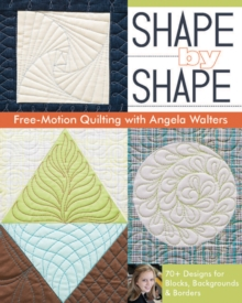 Shape by Shape : Free-Motion Quilting with Angela Walters, Paperback