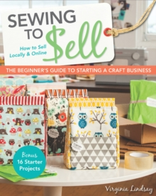 Sewing to Sell : How to Sell Locally & Online, Paperback