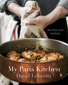 My Paris Kitchen : Recipes and Stories, Hardback