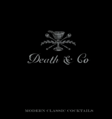 Death and Co : Modern Classic Cocktails, with More Than 500 Recipes, Hardback Book