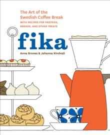 Fika : The Art of the Swedish Coffee Break, with Recipes for Pastries, Breads, and Other Treats, Hardback