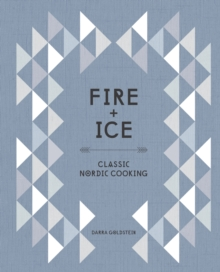 Fire and Ice : Classic Nordic Cooking, Hardback Book