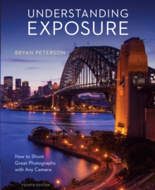 Understanding Exposure : How to Shoot Great Photographs with Any Camera, Paperback