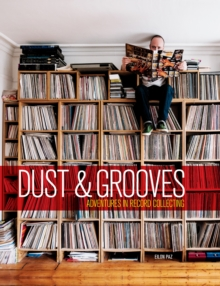 Dust and Grooves : Adventures in Record Collecting, Hardback